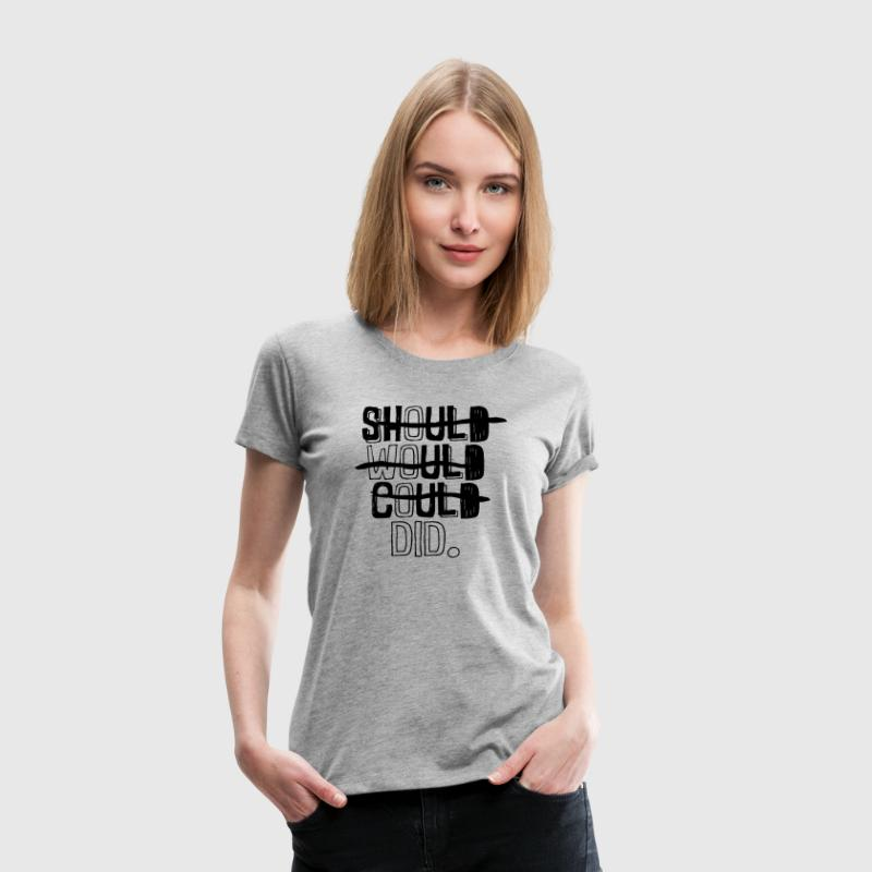 SHOULD WOULD COULD DID. - Frauen Premium T-Shirt