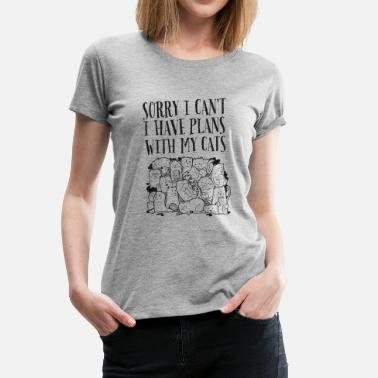 Sorry I Can't I Have Plans With My Cats - Frauen Premium T-Shirt