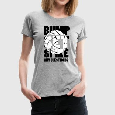Volleyball: BUMP SET SPIKE - ANY QUESTIONS? - Frauen Premium T-Shirt