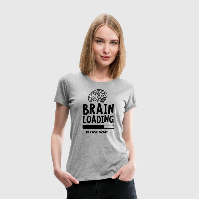 Brain Loading - Please Wait - T-shirt Premium Femme