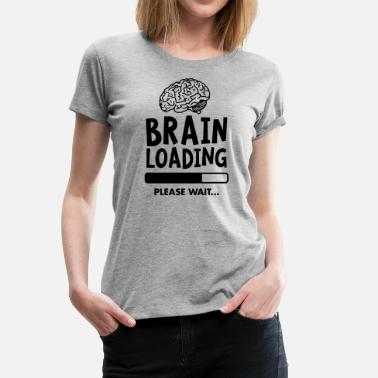 Cool Brain Loading - Please Wait - T-shirt premium Femme