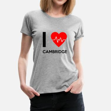 Cambridge I Love Cambridge - I love Cambridge - Women's Premium T-Shirt