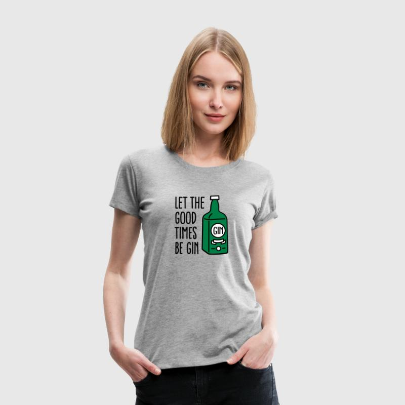Let the good times be gin - Women's Premium T-Shirt