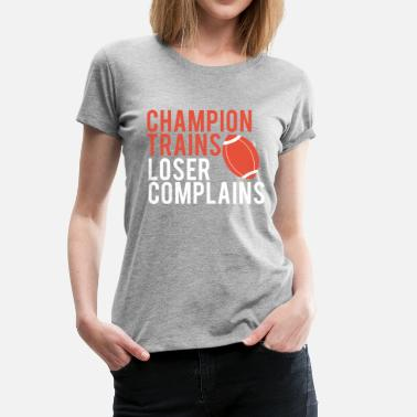 49ers Football: Champion Trains. Loser Complains. - Frauen Premium T-Shirt