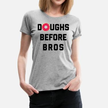 Bros Sprüche Doughs Before Bros Funny Quote - Frauen Premium T-Shirt