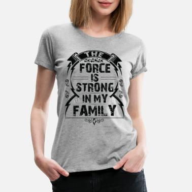 The Force Awakens The force is strong in my family... - Women's Premium T-Shirt