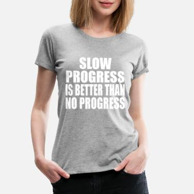 Slow Dance slow progress - Women's Premium T-Shirt