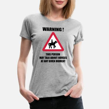 Funny Horse Warning - this person may talk about Horses  - Women's Premium T-Shirt