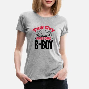 Break Dance this guy is an awesome bboy 2col - Women's Premium T-Shirt