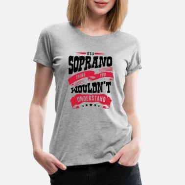 Soprano its a soprano thing you wouldnt understa - Women's Premium T-Shirt