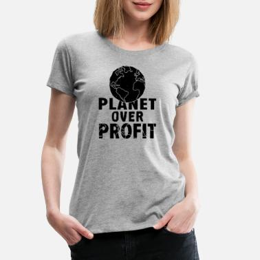 Profit Planet over profit - Premium T-shirt dame