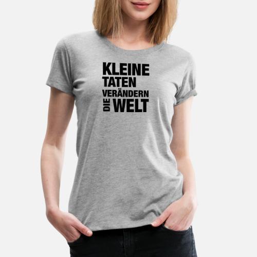 Kleine Taten Verändern Die Welt Spruch Frauen Premium T Shirt