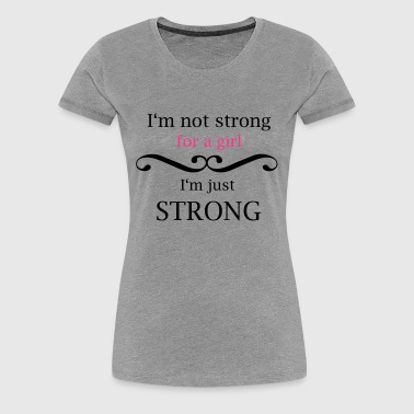 i'm not strong for a girl - Women's Premium T-Shirt