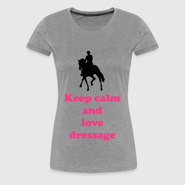 keep calm and love dressage - Frauen Premium T-Shirt