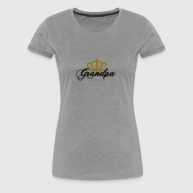 Crown King best Grandpa - Women's Premium T-Shirt
