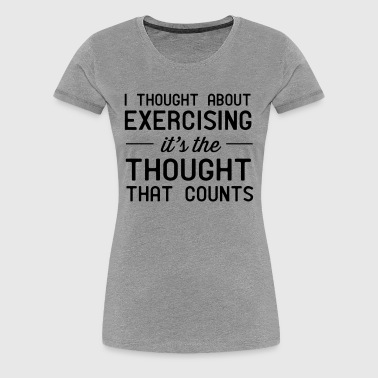Thought about exercising. Thought that counts - Women's Premium T-Shirt