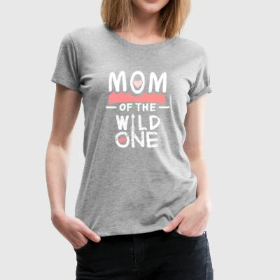 Mother's Day Mom Wild one cool funny gift - Women's Premium T-Shirt