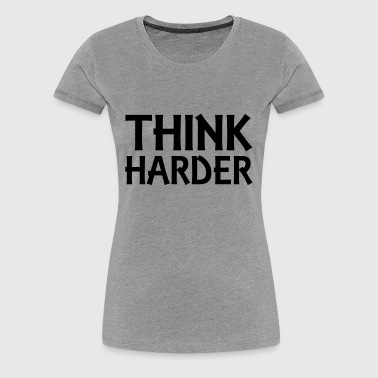 Think harder - Frauen Premium T-Shirt