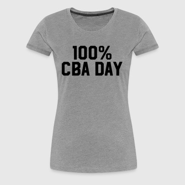 100% CBA Day - Women's Premium T-Shirt