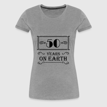 50 years on earth - Vrouwen Premium T-shirt