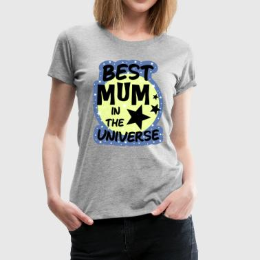 best mom in the universe Mother's Day Mum - Women's Premium T-Shirt