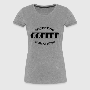 Accepting coffee donations - Premium-T-shirt dam