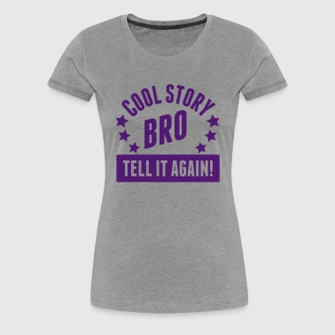 Cool Story Bro - Tell it again (1g) - Frauen Premium T-Shirt