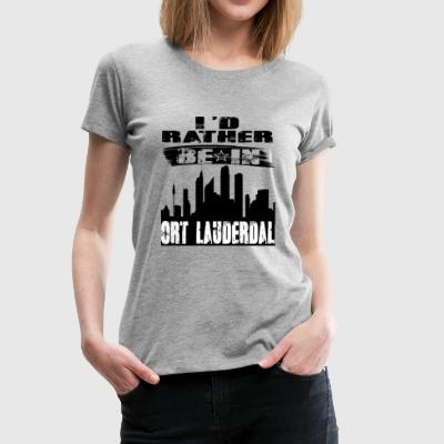Gave Id snarere være i Fort Lauderdale - Dame premium T-shirt