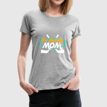 Ice Hockey Mom - T-shirt Premium Femme