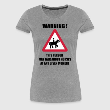 Warning - this person may talk about Horses  - Women's Premium T-Shirt