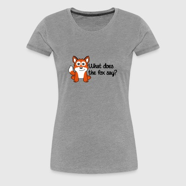 What Does The Fox Say - Dame premium T-shirt