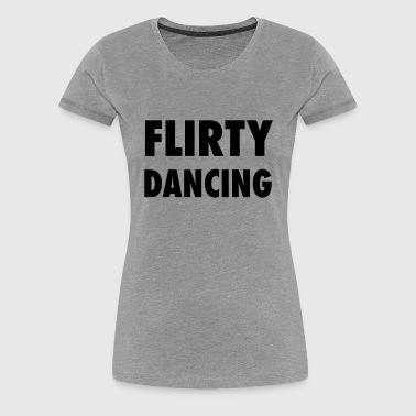 Flirty Dancing - Women's Premium T-Shirt