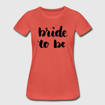Bride to be - Vrouwen Premium T-shirt