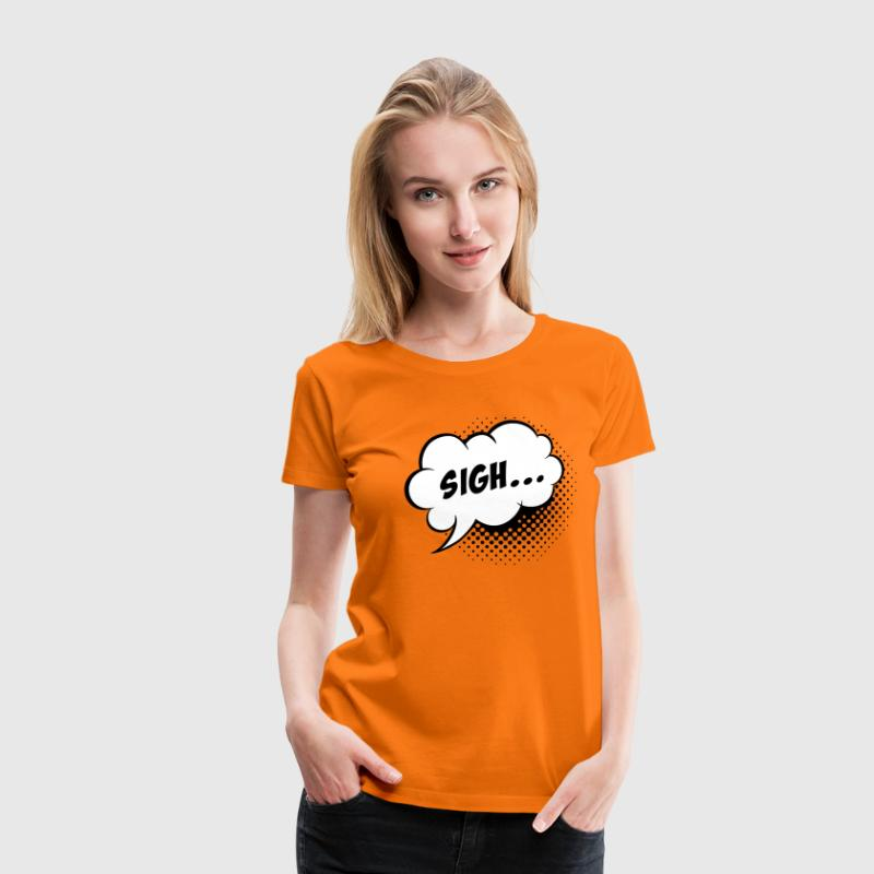 Funny vintage comic book speech balloon with Sigh slogan humour for geek bachelor stag hen school t-shirts - Women's Premium T-Shirt