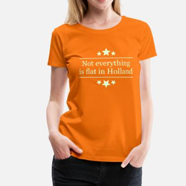 Flat Not everything in Holland - Vrouwen Premium T-shirt