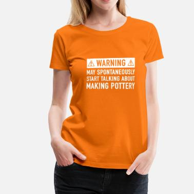 Pottery Funny Pottery Gift Idea - Women's Premium T-Shirt