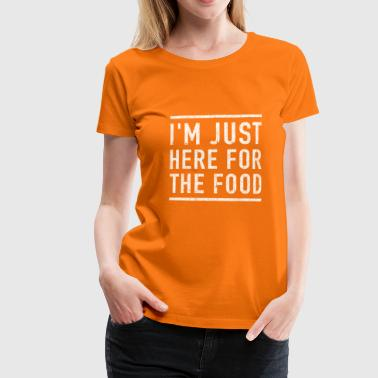 I'm here for the food funny shirt - Women's Premium T-Shirt