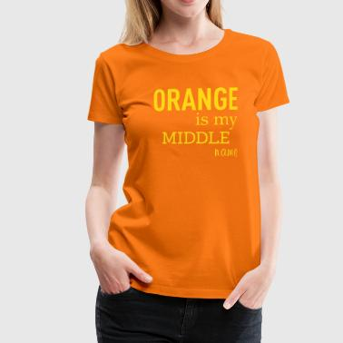 Orange is my middle name - Vrouwen Premium T-shirt