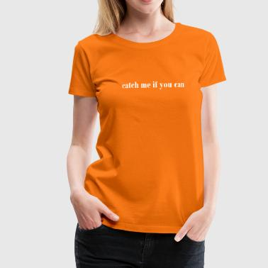 catch me if you can weiss - Frauen Premium T-Shirt