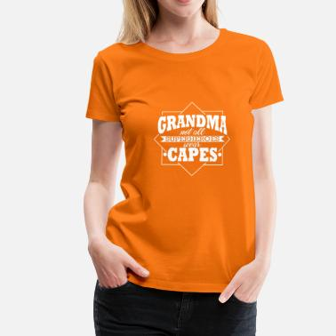 Not All Heroes Wear Capes NOT ALL HEROES WEAR CAPES SUPER - GRANDMA - Women's Premium T-Shirt