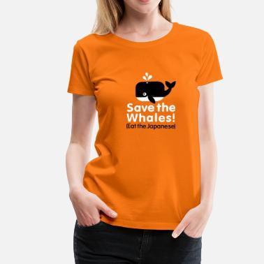 Sauver Save the Whales! Eat the Japanese - T-shirt Premium Femme