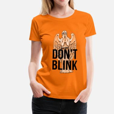 Blink Don't Blink - Women's Premium T-Shirt