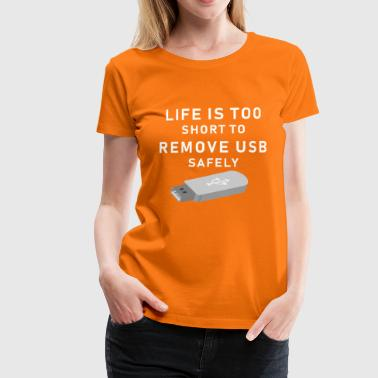 Life Is Too Short To Remove Usb Safely Life is too short to remove usb safely! computer - Women's Premium T-Shirt