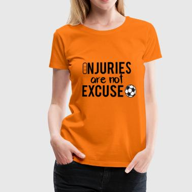 Injury Football: Injuries are not excuse! - Women's Premium T-Shirt