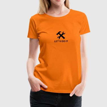 Werkzeug - Lets do it - Frauen Premium T-Shirt