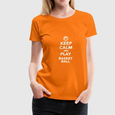 Keep calm and play Basketball - Frauen Premium T-Shirt