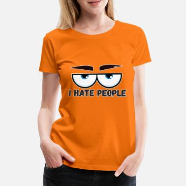 Loneliness I Hate People I hate people's eyes gift - Women's Premium T-Shirt