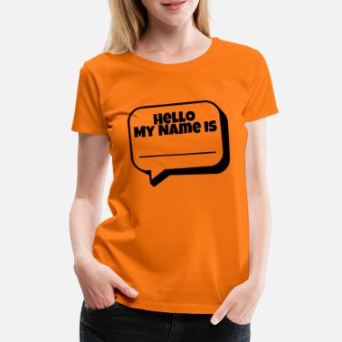 Hello My Name Is Hello, my name is - Women's Premium T-Shirt