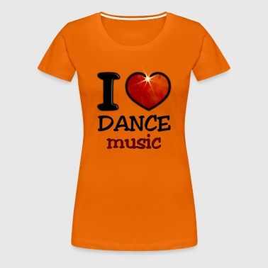 I Love Dance Music - T-shirt Premium Femme