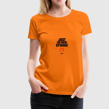 Just one more episode - Women's Premium T-Shirt